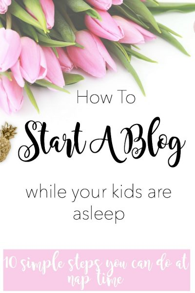 how to start a mom blog in ten simple steps. What you can do during nap time.